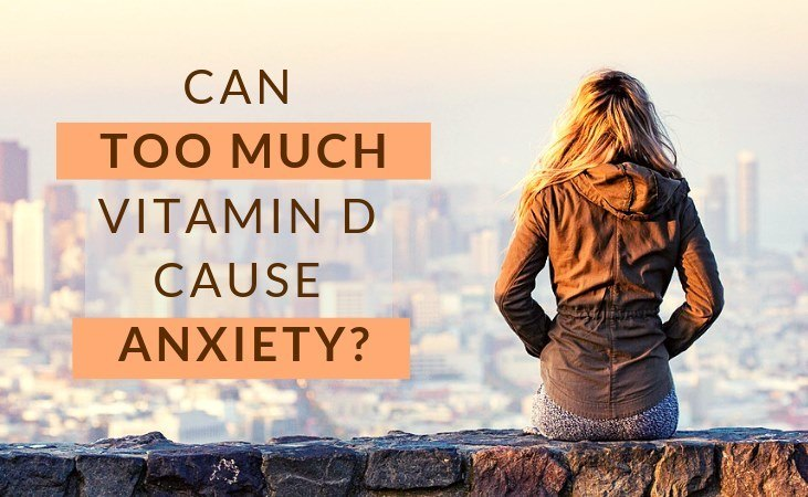 Can too much vitamin D cause anxiety?