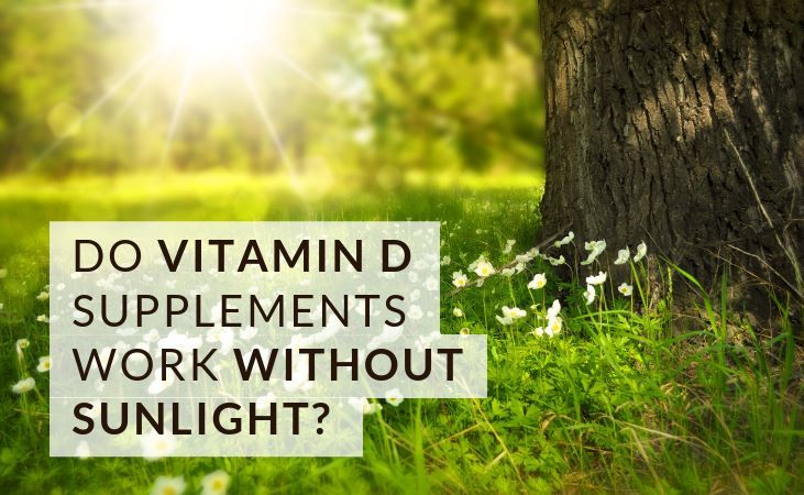 do vitamin d supplements work without sunlight?