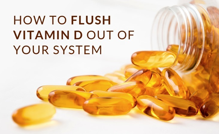how to flush vitamin d out of your system